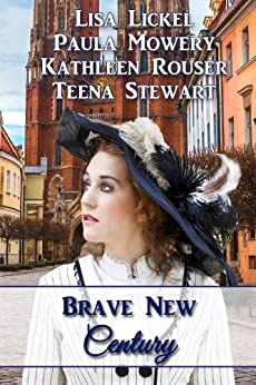 Brave New Century by [Lickel, Lisa, Mowery, Paula, Rouser, Kathleen, Stewart, Teena]