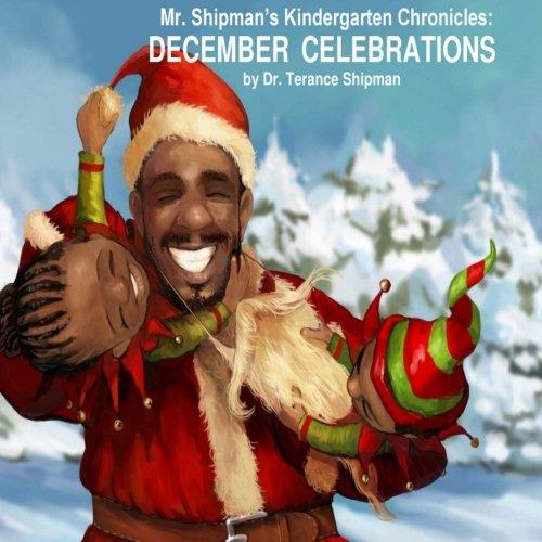 Mr. Shipman's Kindergarten Chronicles: December Celebrations (Volume 1)