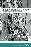 A Renegade Union : Interracial Organizing and Labor Radicalism, Phillips, Lisa, 0252037324