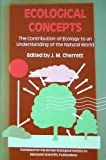Ecological Concepts : The Contribution of Ecology to An Understanding of the Natural World, J. M. Cherrett, A. D. Bradshaw, 0632025719