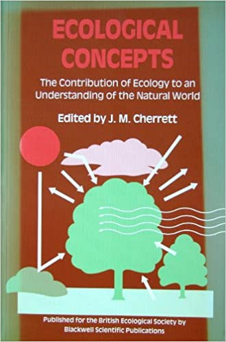 Ecological Concepts: The Contribution of Ecology to anUnderstanding of the Natural World (Symposium of the British Ecological Society)