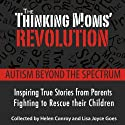 The Thinking Mom's Revolution: Autism Beyond the Spectrum: Inspiring True Stories from Parents Fighting to Rescue Their Children Audiobook by Helen Conroy, Lisa Joyce Goes Narrated by Anne Marie Lee, Heather Henderson, Kathe Mazur, Susan Lyons, Hillary Huber, Coleen Marlo, Cassandra Campbell