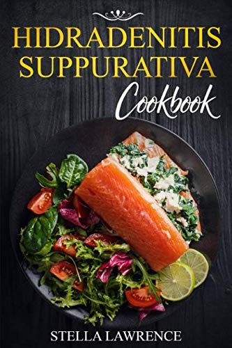 Hidradenitis Suppurativa Cookbook: 80 Breakfast, Main Course, Snacks and Dessert Recipes for Hidradenitis Suppurativa