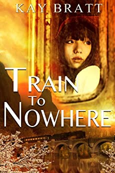 Train to Nowhere by [Bratt, Kay]