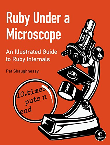Ruby Under a Microscope: An Illustrated Guide to Ruby Internals by No Starch Press