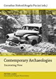 Contemporary Archaeologies : Excavating Now, Angela Piccini, Cornelius Holtorf, 3631576374
