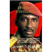 LA TRAHISON D'INTÉGRITÉ: L'assassinat de Thomas Sankara du Burkina Faso et la Suffocation de l'Espoir en Afrique (French Edition)