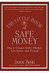 The Little Book of Safe Money: How to Conquer Killer Markets, Con Artists, and Yourself Hardcover