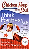 img - for Chicken Soup for the Soul: Think Positive for Kids: 101 Stories about Good Decisions, Self-Esteem, and Positive Thinking book / textbook / text book