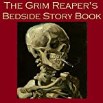 The Grim Reaper's Bedside Story Book: Tales of Gruesome and Unusual Deaths | Edgar Allan Poe,Sherwood Anderson,Alexander Pushkin,Wilkie Collins,Thomas Hardy,Arnold Bennett,Egerton Castle