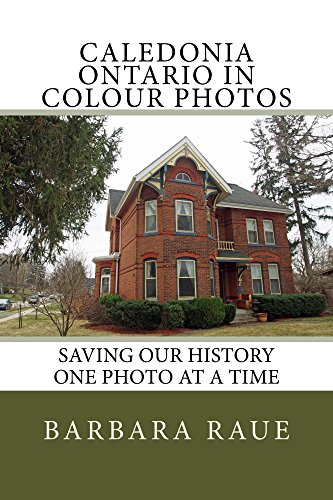 Caledonia Ontario in Colour Photos: Saving Our History One Photo at a Time (Cruising Ontario Book - Times Ontario Mills