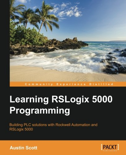 Learning RSLogix 5000 Programming: Building PLC solutions with Rockwell Automation and RSLogix 5000 by Packt Publishing - ebooks Account