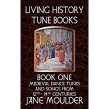Medieval Dance Tunes and Songs from 12th - 14th Centuries: Living History Tune Books - Book One