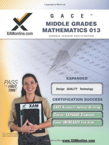 GACE Middle Grades Mathematics 013 Teacher Certification Test Prep Study Guide (XAMonline Teacher Certification Study Guides)