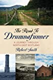 The Road to Drumnafunner : A Journey Through North-East Scotland, Smith, Robert, 1841585068