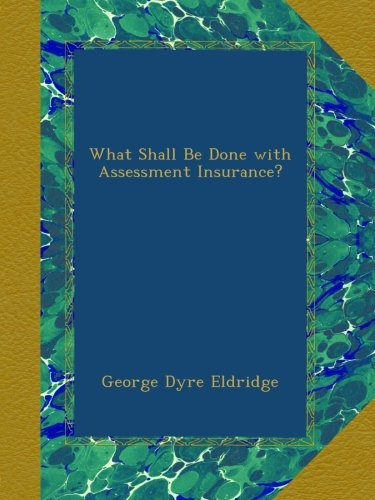 Download What Shall Be Done with Assessment Insurance? ebook
