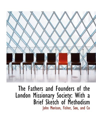 The Fathers and Founders of the London Missionary Society: With a Brief Sketch of Methodism pdf