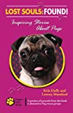 Lost Souls: FOUND! Inspiring Stories About Pugs is a heartwarming, thought-provoking compilation of over 60 true stories that address the cruelty of animal neglect and abuse and the joy rescued dogs bring to their new homes. This book is a mu...