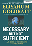 Necessary But Not Sufficient: A Theory of Constraints Business Novel