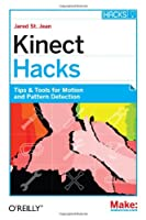 Kinect Hacks: Tips & Tools for Motion and Pattern Detection Front Cover