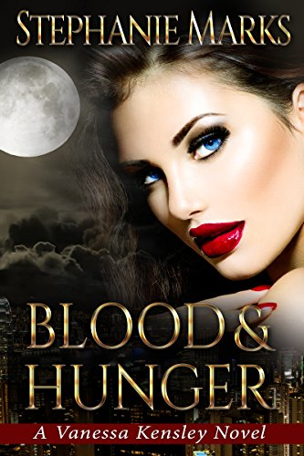Blood and Hunger (The Vanessa Kensley Series Book 1) by [Marks, Stephanie]