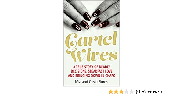 Cartel Wives: How an Extraordinary Family Brought Down El ...