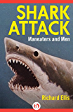 Shark Attack: Maneaters and Men (Kindle Single)