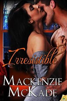 Irresistible by [McKade, Mackenzie]