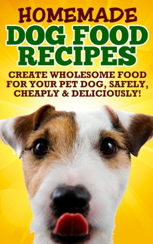 All Natural Food Recipes (Homemade Healthy Dog Food Food Recipes (Because Your Dog Deserves The Best All Natural Dog Food and Health Dog)