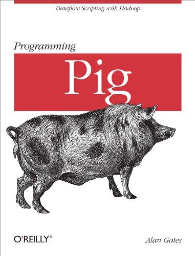 Programming Pig - Programming Pig: Dataflow Scripting with Hadoop