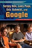 Sergey Brin, Larry Page, Eric Schmidt, and Google (Internet Biographies (Rosen))