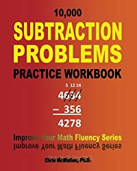10,000 Subtraction Problems Practice Workbook: Improve Your Math Fluency Series