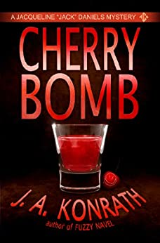 "Cherry Bomb - A Thriller (Jacqueline ""Jack"" Daniels Mysteries Book 6) by [Konrath, J.A.]"