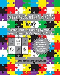 Chemical Word Scrambles Anyone Can Do (Easy): Verbal Puzzles Using Symbols From Chemistry's Periodic Table