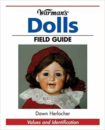 Warman's Dolls Field Guide: Value and Identification (Warman's Field Guides) by Herlocher, Dawn published by KP Books (2006)