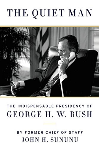 The Quiet Man  The Indispensable Presidency Of George H W  Bush