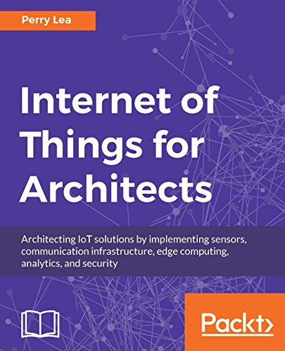 Internet of Things for Architects: Architecting IoT solutions by implementing sensors, communication infrastructure, edge computing, analytics, and security (Sensor Stack)