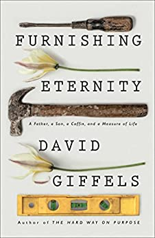 Furnishing Eternity: A Father, a Son, a Coffin, and a Measure of Life by [Giffels, David]