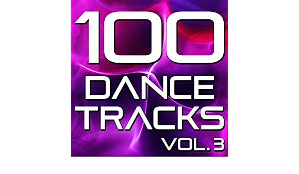 100 Dance Tracks, Vol  3 (The Best Dance, House, Electro
