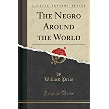 The Negro Around the World (Classic Reprint)