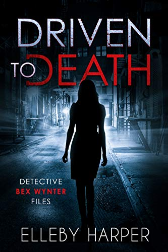 Driven to Death: An addictive and thrilling crime mystery (Detective Bex Wynter Files Book -