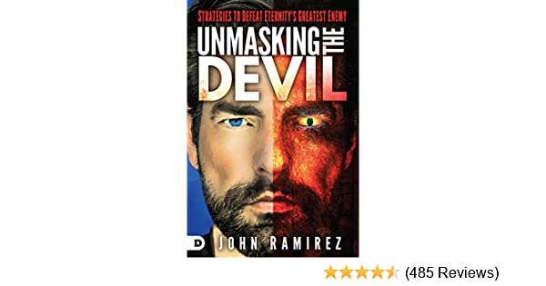 Unmasking the devil strategies to defeat eternitys greatest enemy unmasking the devil strategies to defeat eternitys greatest enemy kindle edition by john ramirez religion spirituality kindle ebooks amazon fandeluxe Image collections