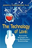 img - for THE TECHNOLOGY OF LOVE: Successful Strategies for Low Maintenance Relationships by Joseph J. Ferrandino PhD (2010-06-18) book / textbook / text book