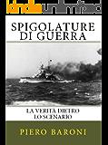 Spigolature di Guerra - La Verità dietro lo scenario (Collana Storia)
