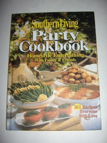 Price comparison product image Southern Living Party Cookbook Homestyle Entertaining with Family & Friends: 161 Recipes Everyone Will Love