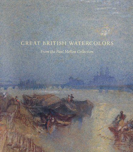 British Watercolors - Great British Watercolors: From the Paul Mellon Collection at the Yale Center for British Art