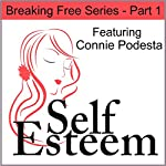Self-Esteem Series, Part 1: Breaking Free | Kimberly Alyn,Connie Podesta