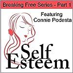 Self-Esteem Series, Part 1: Breaking Free | Connie Podesta,Kimberly Alyn
