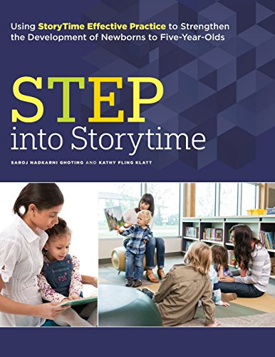 STEP into Storytime: Using StoryTime Effective Practice to Strengthen the Development of Newborns to Five-Year-Olds by Ghoting Saroj Nadkarni
