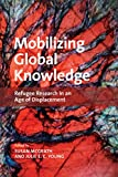 Mobilizing Global Knowledge: Refugee Research in an Age of Displacement